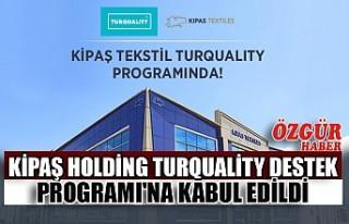 Kipaş Holding Turquality Destek Programı'na...