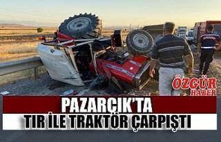 Pazarcık'ta Tır İle Traktör Çarpıştı