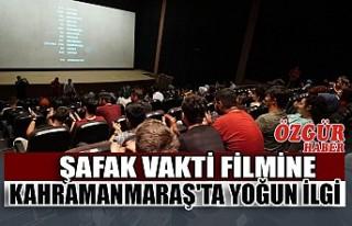 Şafak Vakti Filmine Kahramanmaraş'ta Yoğun...