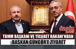 TBMM Başkanı ve Ticaret Bakanı'ndan Başkan Güngör'e...