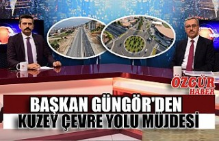 Başkan Güngör'den Kuzey Çevre Yolu Müjdesi