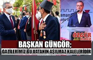 Başkan Güngör; Gazilerimiz Bu Vatanın Aşılmaz...