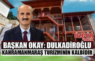 Başkan Okay: Dulkadiroğlu Kahramanmaraş Turizminin...