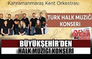Büyükşehir'den Halk Müziği Konseri