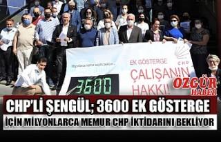CHP'li Şengül; 3600 Ek Gösterge İçin Milyonlarca...