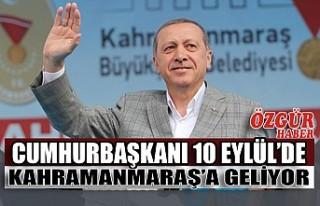 Cumhurbaşkanı 10 Eylül'de Kahramanmaraş'a...