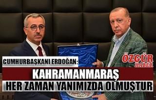 Cumhurbaşkanı Erdoğan: Kahramanmaraş Her Zaman...