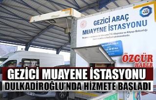 Gezici Muayene İstasyonu Dulkadiroğlu'nda Hizmete...