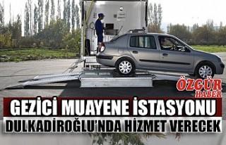 Gezici Muayene İstasyonu Dulkadiroğlu'nda Hizmet...