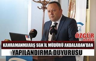 Kahramanmaraş SGK İl Müdürü Akbalaban'dan Yapılandırma...
