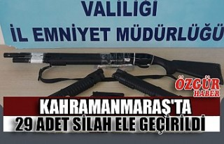 Kahramanmaraş'ta 29 Adet Silah Ele Geçirildi