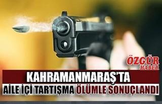 Kahramanmaraş'ta Aile İçi Tartışma Ölümle...