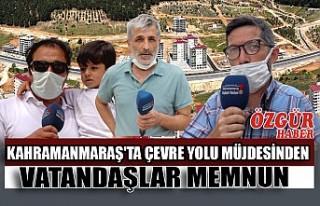 Kahramanmaraş'ta Çevre Yolu Müjdesinden Vatandaşlar...