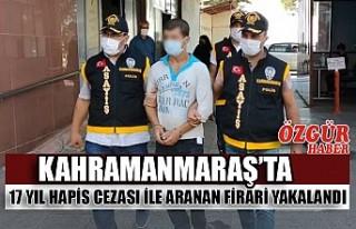 Kahramanmaraş'ta 17 Yıl Hapis Cezası ile Aranan...