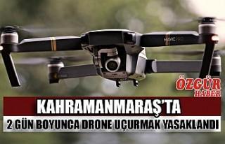 Kahramanmaraş'ta 2 Gün Boyunca Drone Uçurmak...