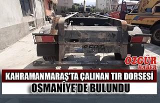 Kahramanmaraş'ta Çalınan Tır Dorsesi Osmaniye'de...