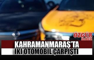 Kahramanmaraş'ta İki Otomobil Çarpıştı