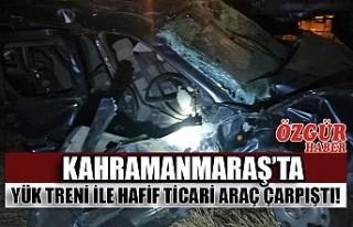 Kahramanmaraş'ta Yük Treni İle Hafif Ticari Araç...