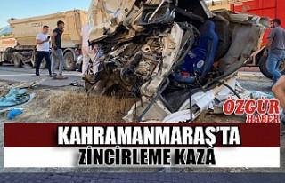 Kahramanmaraş'ta Zincirleme Kaza: