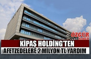 Kipaş Holding'ten Afetzedelere 2 Milyon TL Yardım