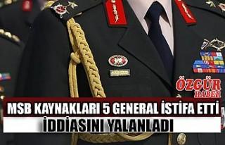 MSB Kaynakları 5 General İstifa Etti İddiasını...