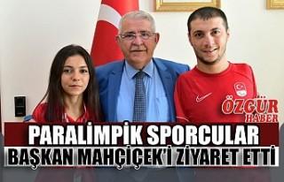 Paralimpik Sporcular Başkan Mahçiçek'i Ziyaret...