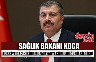 Sağlık Bakanı Koca Türkiye'de 2 Kişide Mu...