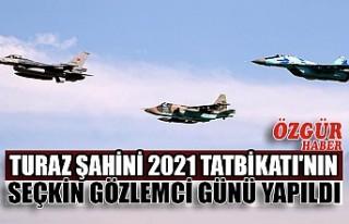 TURAZ Şahini 2021 Tatbikatı'nın Seçkin Gözlemci...