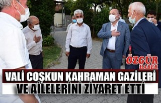 Vali Coşkun Kahraman Gazileri ve Ailelerini Ziyaret...