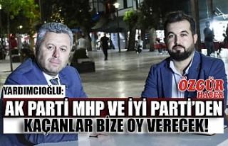 Yardımcıoğlu: AK Parti MHP ve İyi Parti'den...