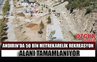 Andırın'da 50 Bin Metrekarelik Rekreasyon Alanı...