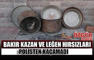 Bakır Kazan ve Leğen Hırsızları Polisten Kaçamadı
