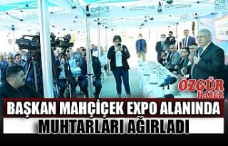 Başkan Mahçiçek EXPO Alanında Muhtarları Ağırladı