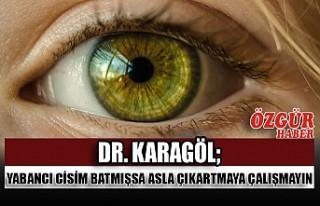 Dr. Karagöl; Yabancı Cisim Batmışsa Asla Çıkartmaya...
