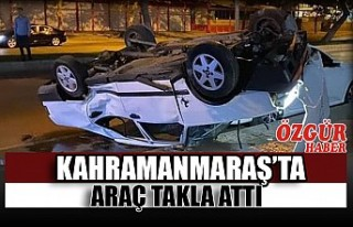 Kahramanmaraş'ta Araç Takla Attı