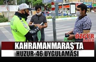 Kahramanmaraş'ta Huzur-46 Uygulaması