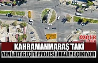 Kahramanmaraş'taki Yeni Alt Geçit Projesi İhaleye...