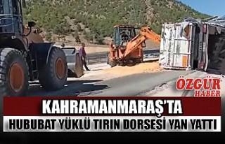 Kahramanmaraş'ta Hububat Yüklü Tırın Dorsesi...