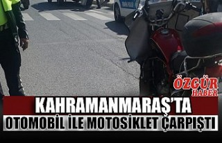 Kahramanmaraş'ta Otomobil ile Motosiklet Çarpıştı