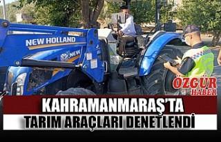 Kahramanmaraş'ta Tarım Araçları Denetlendi