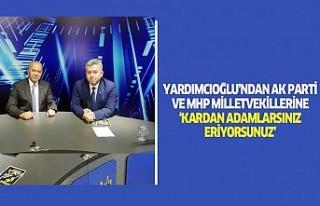 Yardımcıoğlu'ndan AK Parti ve MHP Kahramanmaraş...