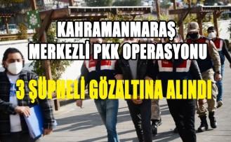 Kahramanmaraş Merkezli PKK Operasyonu