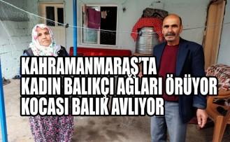 Kahramanmaraş'ta Kadın Balıkçı Ağları Örüyor Kocası Balık Avlıyor