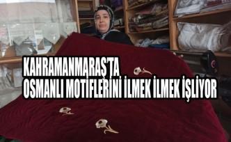 Kahramanmaraş'ta Osmanlı Motiflerini İlmek İlmek İşliyor