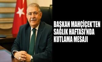 Başkan Mahçiçek'ten Sağlık Haftası'nda Kutlama Mesajı