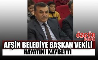 Afşin Belediye Başkan Vekili Hayatını Kaybetti