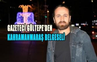 Gazeteci Gültepe'den Kahramanmaraş Belgeseli