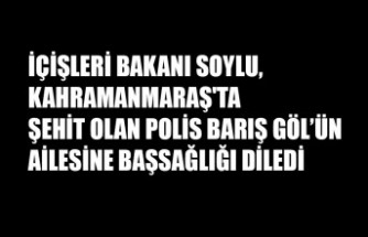Bakan Soylu, Kahramanmaraş'ta Şehit Olan Polis Memurunun Ailesine Başsağlığı Diledi