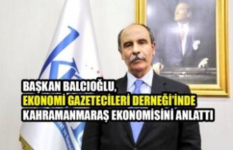 Başkan Balcıoğlu, EGD'de Kahramanmaraş Ekonomisini Anlattı