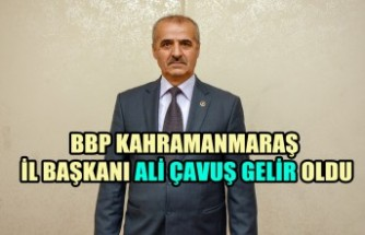 BBP Kahramanmaraş İl Başkanı Ali Çavuş Gelir Oldu